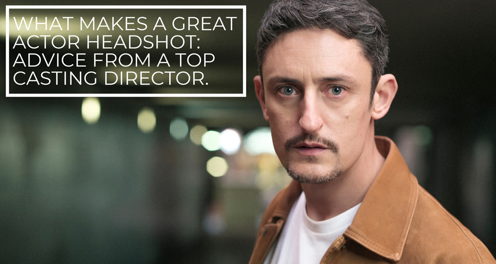 A blog image introducing tips from a casting director on improving your actor headshot