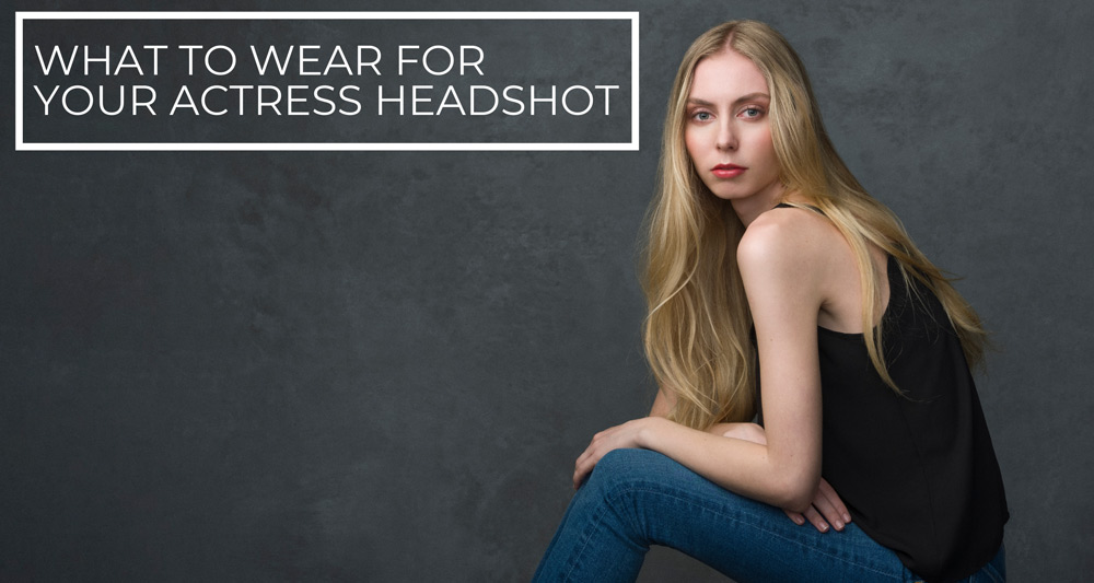 What to wear for your actress headshot